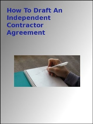 How To Draft An Independent Contractor Agreement