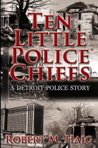 Ten Little Police Chiefs A Detroit Police Story