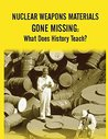 Nuclear Weapons Materials Gone Missing: What Does History Teach?