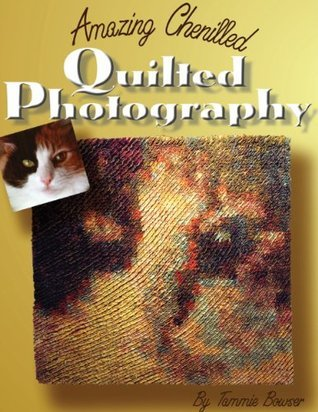 Amazing Chenilled Quilted Photography: Exploring Fabric, Color & 4 Teriffic Textured Techniques! (Art Quilt Books Book 3)