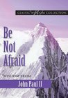 Be Not Afraid: Wisdom from John Paul II (Classic Wisdom Collection)
