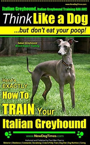 Italian Greyhound, Italian Greyhound Training AAA AKC: | Think Like Me ~ But Don't Eat Your Poop! | Italian Greyhound Breed Expert Training |: Here's EXACTLY How To Train Your Italian Greyhound