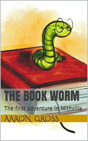 The Book Worm: The first adventure in Mithville.