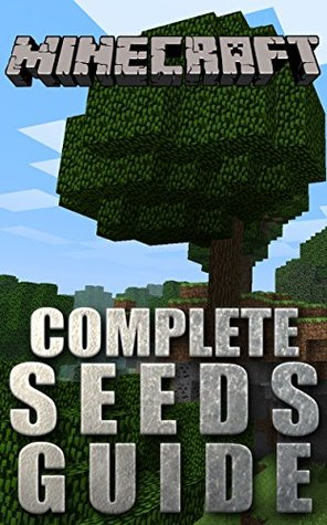 The NEW (2015) Complete Guide to: Minecraft seeds best Game Cheats AND Guide with Free Tips & Tricks, Strategy, Walkthrough, Secrets, Download the game, Codes, Gameplay and MORE!
