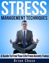 Stress Management: Techniques To Live Stress Free And Avoid Anxiety Today (Stress Free, Relieve Stress, Beat Stress)