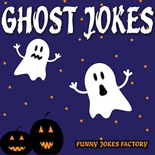 Ghost Jokes for Kids (Hilarious Halloween Jokes): Halloween Jokes, Humor, Comedy, and Puns (Halloween Joke Books for Kids)