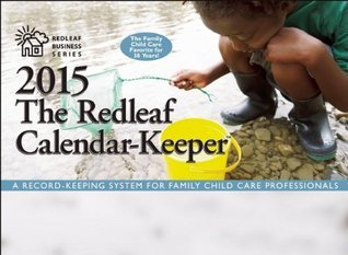 The Redleaf Calendar-Keeper 2015: A Record-Keeping System for Family Child Care Professionals