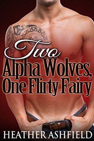 Two Alpha Wolves, One Flirty Fairy: Smut Short Story #2 (Paranormal Werewolf Shape Shifter Erotic Romance) (Smut Short Stories)
