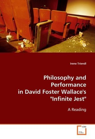 "Philosophy and Performance in David Foster Wallace's ""Infinite Jest"": A Reading"