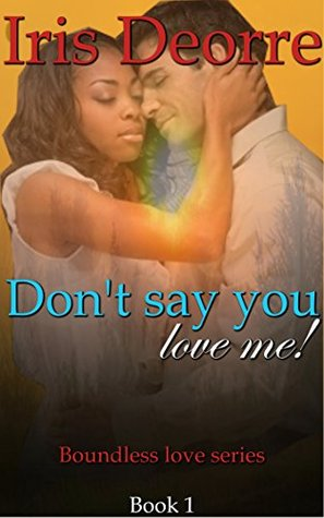 Don't Say You Love Me (Boundless Love Book 1)