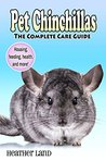 Pet Chinchillas: The Complete Care Guide
