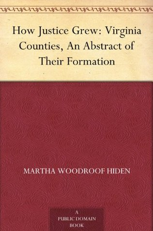How Justice Grew: Virginia Counties, An Abstract of Their Formation
