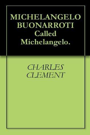 MICHELANGELO BUONARROTI Called Michelangelo.