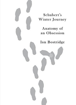 Ebook Schubert's Winter Journey: Anatomy of an Obsession by Ian Bostridge TXT!