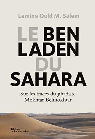 Le Ben Laden du Sahara: Sur les traces du jihadiste Mokhtar Belmokhtar