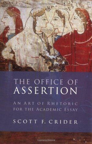office of assertion an art of rhetoric for the academic essay by  office of assertion an art of rhetoric for the academic essay by scott f crider