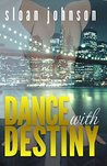 Dance With Destiny by Sloan  Johnson