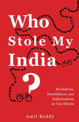 who-stole-my-india-revelations-humiliations-and-hallucinations-on-two-wheels