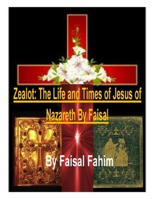 Zealot: The Life and Times of Jesus of Nazareth By Faisal