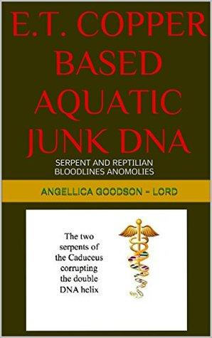 E.T. COPPER BASED AQUATIC JUNK DNA: SERPENT AND REPTILIAN BLOODLINES ANOMOLIES (1)