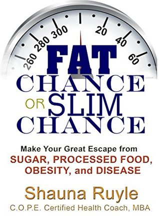 FATCHANCE or SLIMCHANCE: Make Your Great Escape from SUGAR, PROCESSED FOOD, OBESITY & DISEASE