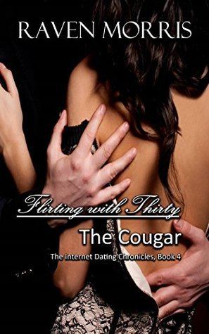 Flirting With Thirty - The Cougar (The Internet Dating Chronicles Book 4)