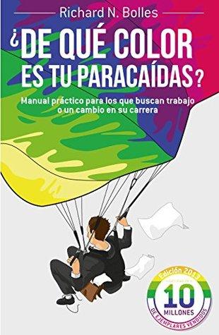 ¿De qué color es tu paracaídas?: Manual práctico para los que buscan trabajo o un cambio en su carrera