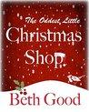 The Oddest Little Christmas Shop by Beth Good