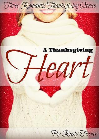A Thanksgiving Heart by Rusty Fischer