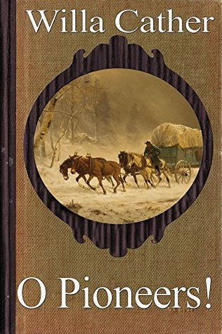 O Pioneers! (Special Annotated Edition): by Pulitzer Prize winner Willa Cather