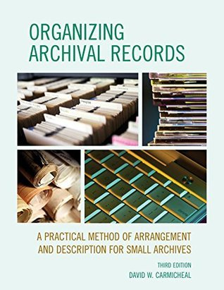 Organizing Archival Records: A Practical Method of Arrangement and Description for Small Archives