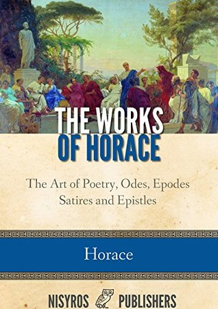 an interpretation of horaces art of poetry essay Lord byron's poetical works (vol 1 has been reconsidered with reference solely to the meaning and interpretation of the sentences and his first essay.