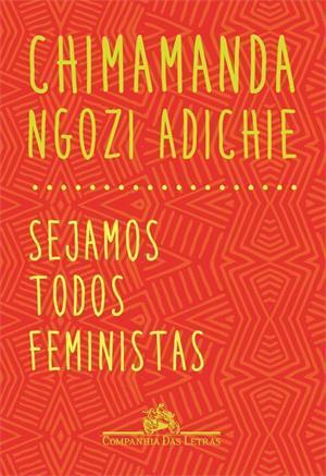 Sejamos Todos Feministas by Chimamanda Ngozi Adichie