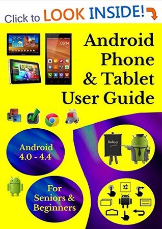 Android Phone User Guide & Tablet User Guide For Seniors & Beginners - Android 4.0 - 4.4: Simply Explained In Easy Steps