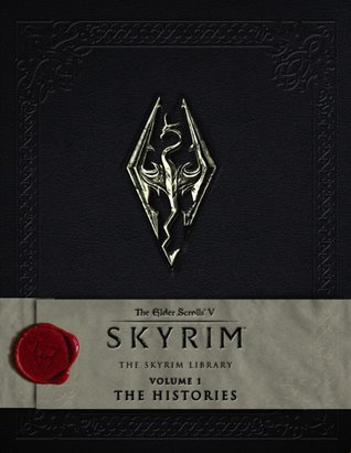 The Elder Scrolls V: Skyrim - The Skyrim Library, Vol. I: The Histories (Skyrim Library,  #1)