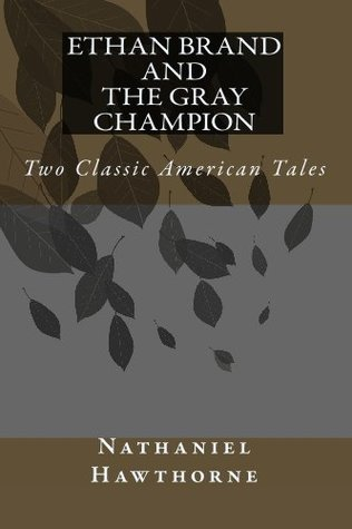 Ethan Brand and The Gray Champion: Two Classic American Tales