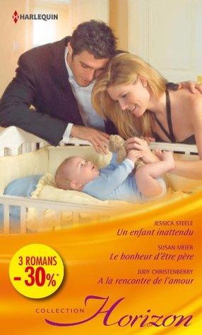 Un enfant inattendu - Le bonheur d'être père - A la rencontre de l'amour:(promotion)