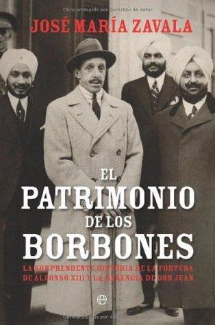 El patrimonio de los Borbones : la sorprendente historia de la fortuna de Alfonso XIII y la herencia de Don Juan