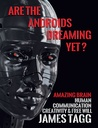 Are the Androids Dreaming Yet? Amazing Brain. Human Communication, Creativity and Free Will