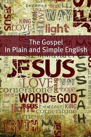 The Gospels of the New Testament In Plain and Simple English