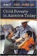 Child Poverty In America Today: Health and Medical Care, Volume 2