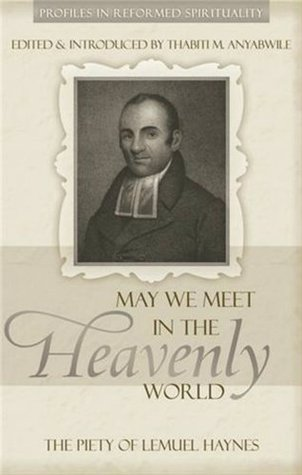 May We Meet in the Heavenly World: The Piety of Lemuel Haynes(Profiles in Reformed Spirituality) (ePUB)