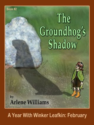 The Groundhog's Shadow: February (A Year With Winker Leafkin Book 2)