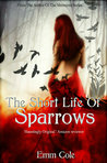 The Short Life of Sparrows by Emm Cole