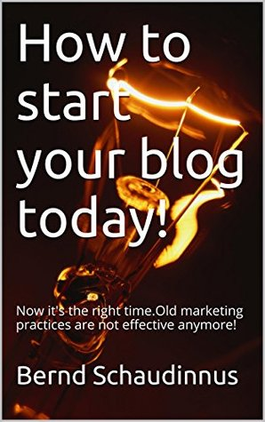 How to start your blog today!: Now it's the right time.Old marketing practices are not effective anymore!