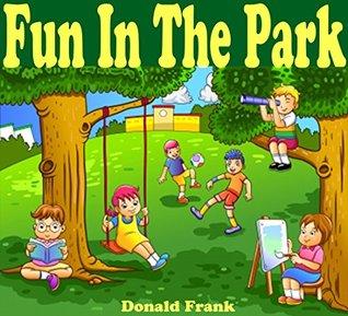 Kids Books: FUN IN THE PARK: Bedtime Stories For Kids Ages 3-8 (Beginner Readers - Bedtime Story - Bedtime Reading - Social Skills For Kids - Children's Books - Kids Books - Kids Fantasy Books)