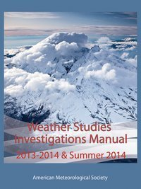 Weather Studies - Investigations Manual Academic Year 2013 - 2014 and Summer 2014