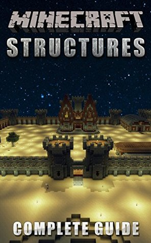 The NEW (2015) Complete Guide to: Minecraft Structures Game Cheats AND Guide with Free Tips & Tricks, Strategy, Walkthrough, Secrets, Download the game, Codes, Gameplay and MORE!
