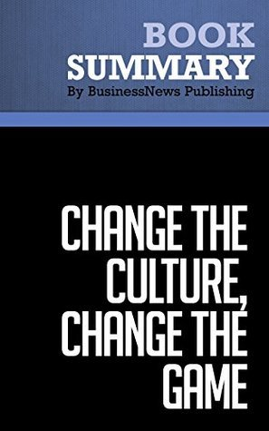 Summary : Change The Culture, Change The Game - Roger Connors and Tom Smith: The Breakthrough Strategy for Energizing Your Organization and Creating Accountability for Results