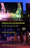 Creative Enterprise: Contemporary Art between Museum and Marketplace (International Texts in Critical Media Aesthetics)